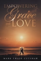 Empowering Grace and Love by Mark Twain Cutshaw