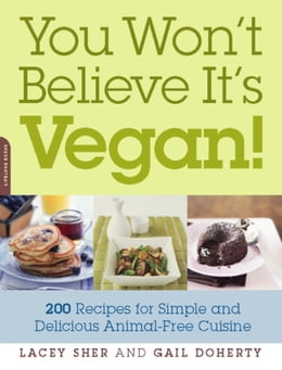 Book You Won't Believe It's Vegan!: 200 Recipes for Simple and Delicious Animal-Free Cuisine by Lacey Sher