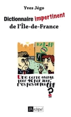Dictionnaire impertinent de l'Île de France by Yves Jégo