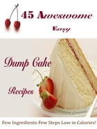 45 Awesome Easy Dump Cake Recipes: Few Ingredients Few Steps Low in Calories by Kristen Cravens