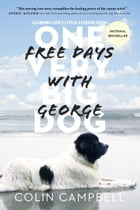 Free Days With George: Learning Life's Little Lessons from One Very Big Dog by Colin Campbell