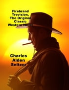 Firebrand Trevision, The Original Classic Western Novel by Charles Alden Seltzer