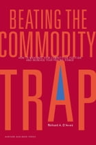 Beating the Commodity Trap: How to Maximize Your Competitive Position and Increase Your Pricing…