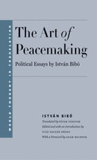 The Art of Peacemaking: Political Essays by István Bibó by István Bibó