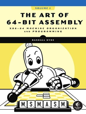 The Art of 64-Bit Assembly, Volume 1: x86-64 Machine Organization and Programming by Randall Hyde