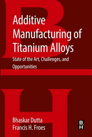 Additive Manufacturing of Titanium Alloys State of the Art,  Challenges and Opportunities