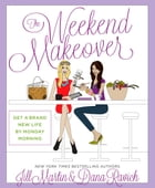 The Weekend Makeover: Get a Brand New Life By Monday Morning by Jill Martin