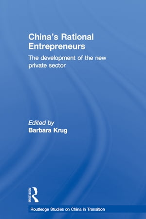 China's Rational Entrepreneurs The Development of the New Private Sector