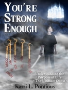 You're Strong Enough: Understanding the Purpose of Life - The Ultimate Quest by Kassi Pontious
