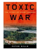 Toxic War: The Story of Agent Orange by Peter Sills