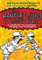 The Ranter'S Guide To South Africa: A Handbook For Hotheads, Windbags And Demagogues. by Bryan Rostron