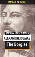 The Borgias: From Eight Volumes of Celebrated Crimes by Alexandre Dumas