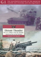 Distant Thunder: The U.S. Artillery from the Spanish-American War to the Present by Alejandro M. de Quesada