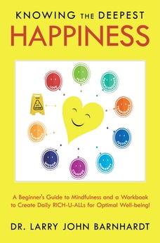 Knowing the Deepest Happiness: A Beginner's Guide to Mindfulness and a Workbook to Create Daily…