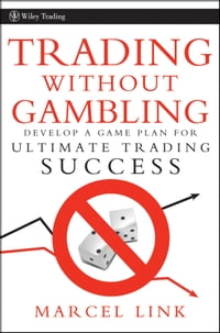 Trading Without Gambling: Develop a Game Plan for Ultimate Trading Success