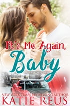 It's Me Again, Baby by Katie Reus