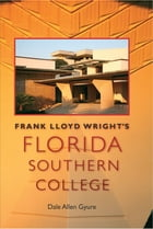 Frank Lloyd Wright's Florida Southern College by Dale Allen Gyure