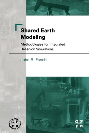 Shared Earth Modeling Methodologies for Integrated Reservoir Simulations