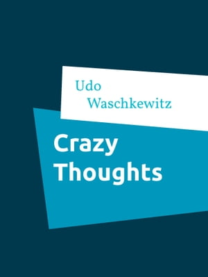 Crazy Thoughts: Poems by Udo Waschkewitz