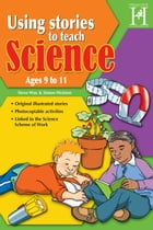 Using Stories to Teach Science Ages 9 to 11 by Steve Way