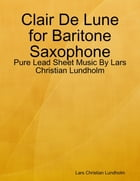 Clair De Lune for Baritone Saxophone - Pure Lead Sheet Music By Lars Christian Lundholm by Lars Christian Lundholm