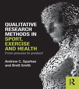Qualitative Research Methods in Sport,  Exercise and Health From Process to Product