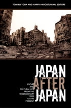 Japan After Japan: Social and Cultural Life from the Recessionary 1990s to the Present