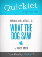 Quicklet on What the Dog Saw by Malcolm Gladwell (Book Summary) by Sandy Bird