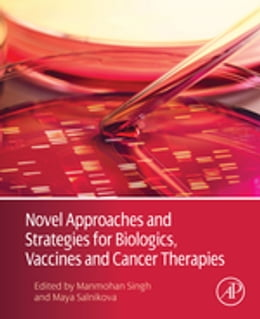 Book Novel Approaches and Strategies for Biologics, Vaccines and Cancer Therapies by Manmohan Singh
