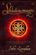 Shadowmagic (Shadowmagic, Book 1) by John Lenahan