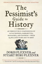 The Pessimist's Guide to History 3e: An Irresistible Compendium of Catastrophes, Barbarities…