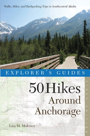 Explorer's Guide 50 Hikes Around Anchorage by Lisa Maloney