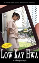 A Photogenic Life (A Contemporary Novel) by Low Kay Hwa