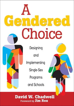 A Gendered Choice Designing and Implementing Single-Sex Programs and Schools