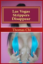 Las Vegas Strippers Disappear by Thomas Chi