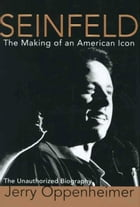 Seinfeld: The Making of an American Icon by Jerry Oppenheimer