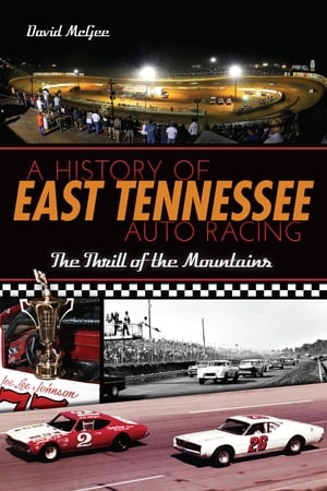 A History of East Tennessee Auto Racing The Thrill of the Mountains