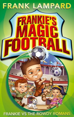 Frankie's Magic Football: Frankie vs The Rowdy Romans Book 2