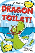 There's a Dragon in my Toilet! by Tom Nicoll