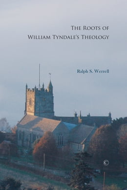 Book The Roots of William Tyndale's Theology by Ralph S. Werrell