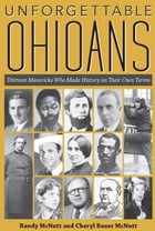 Unforgettable Ohioans: Thirteen Mavericks Who Made History on Their Own Terms by Randy McNutt