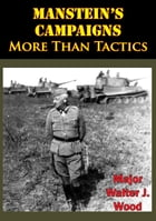 Manstein's Campaigns - More Than Tactics by Major Walter J. Wood