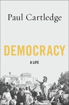 Democracy: A Life by Paul Cartledge