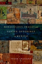 Miraculous Images and Votive Offerings in Mexico