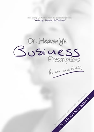 Dr. Heavenly's Business Prescriptions: You Can Have it All! by Dr. Heavenly Kimes