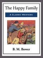 The Happy Family by B. M. Bower