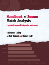 Handbook of Soccer Match Analysis: A Systematic Approach to Improving Performance