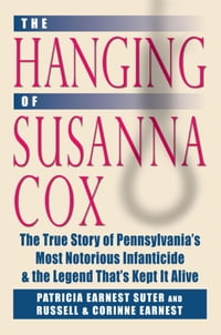 Hanging of Susanna Cox: The True Story of Pennsylvania's Most Notorious Infanticide and the Legend…