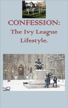 CONFESSION: The Ivy League Lifestyle by The Ivy League Lifestyle (C 2016).