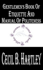 Gentlemen's Book of Etiquette and Manual of Politeness by Cecil B. Hartley